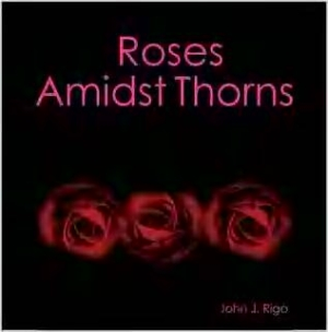 "Cover of first published poetry book ""Roses Amidst Thorns"" 2005 by John J. Rigo"